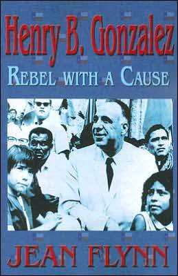 Henry B. Gonzalez: Rebel with a Cause
