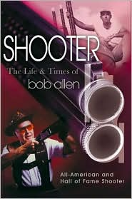 Shooter: The Life and Times of Bob Allen