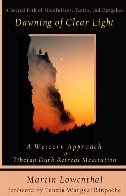 The Dawning of Clear Light: A Western Approach to Tibetan Dark Retreat Meditation