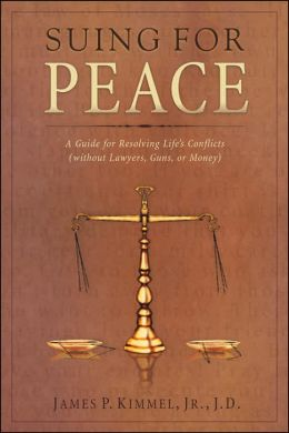 Suing for Peace: A Guide for Resolving Life's Conflict (without Lawyers, Guns, or Money)