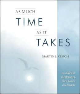 As Much Time as It Takes: A Guide for the Bereaved, Their Family and Friends