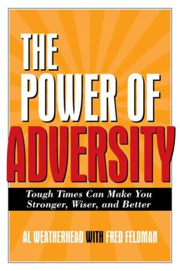 The Power of Adversity: Tough Times Can Make You Stronger, Wiser, and Better
