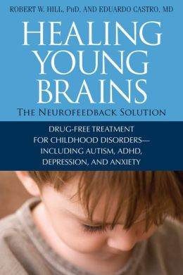 Healing Young Brains: The Neurofeedback Solution