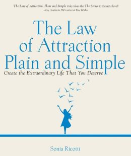 Law of Attraction, Plain and Simple: Create the Extraordinary Life That You Deserve