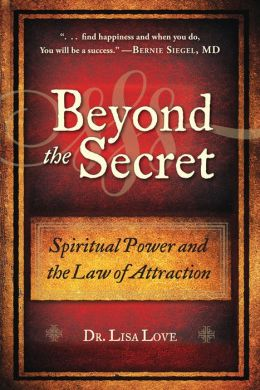 Beyond the Secret: Life, Love, and Spiritual Abundance