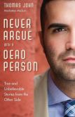 Book Cover Image. Title: Never Argue with a Dead Person:  True and Unbelievable Stories from the Other Side, Author: Thomas John