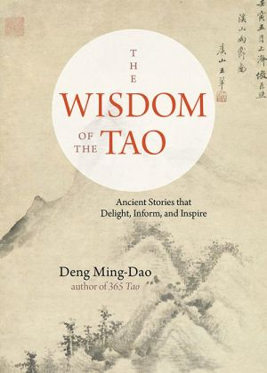 The Wisdom of the Tao: Ancient Stories that Delight, Inform, and Inspire