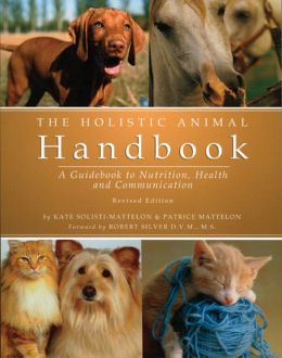 Holistic Animal Handbook: A Guidebook to Nutrition, Health and Communication