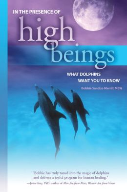 In the Presence of High Beings: What Dolphins Want You To Know