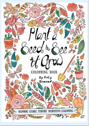 Plant a Seed & See it Grow Coloring Book: Inspiring Change Through Meditative Coloring
