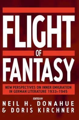Flight of Fantasy: New Perspectives on Inner Emigration in German Literature, 1933-1945
