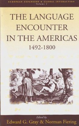 Language Encounter in the Americas, 1492-1800: A Collection of Essays (European Expansion and Global Interaction Series, Volume 1)