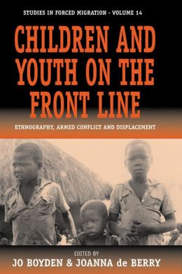Children and Youth on the Front Lines: Ethnography, Armed Conflict, and Displacement