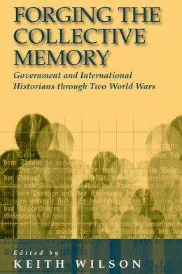 Forging the Collective Memory: Goverment and International Historians through Two World Wars