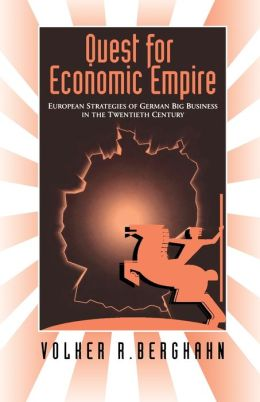 Quest for Economic Empire: European Strategies of German Big Business in the Twentieth Century
