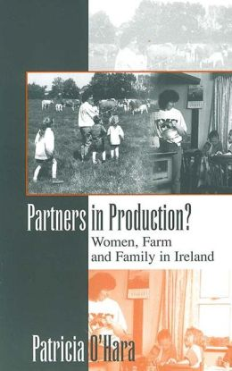 Partners in Production? : Women, Farm and Family in Ireland