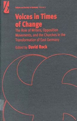 Voices in Times of Change: The Role of Writers, Opposition Movements and the Churches in the Transformation of East Germany