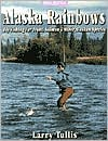 Alaska Rainbows: Fly Fishing for Trout, Salmon and Other Alaskan Species