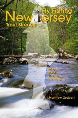Fly fishing new jersey trout streams by matthew grobert for Nj fly fishing