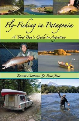 FLY-FISHING IN PATAGONIA: A TROUT BUM'S GUIDE TO A