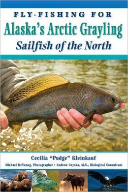 Fly-Fishing For Alaska's Grayling: Sailfish of the North