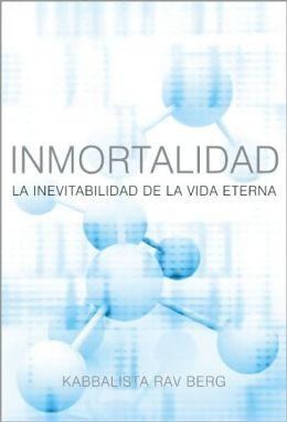 Inmortalidad: La Inevitabilidad de le Vida Eterna