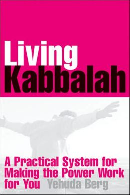 Living Kabbalah: A Practical System for Making this Powerful Wisdom Work for You in Your Daily Life
