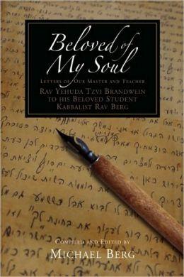 Beloved of My Soul: Letters of Our Master and Teacher Rav Yehuda Tzvi Brandwein