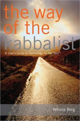 The Way of the Kabbalist: A User's Guide to Technology for the Soul