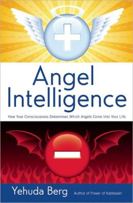 Angel Intelligence: How Your Consciousness Determines Which Angels Come into Your Life