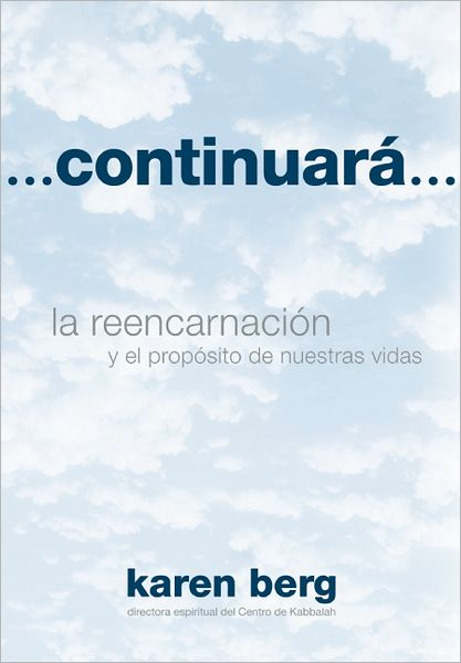 Continuara...: la reencarnacion y el proposito de nuestras vidas