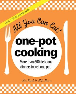 All You Can Eat! One-Pot Cooking: More than 600 delicious dinners in just one pot!