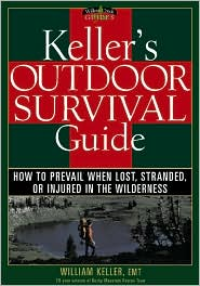 Keller's Outdoor Survival Guide: How to Prevail When Lost, Stranded, or Injured in the Wilderness
