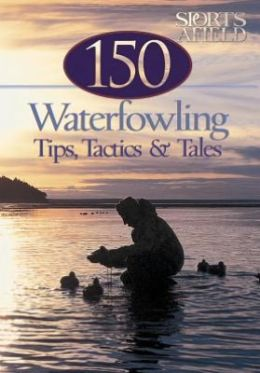 150 Waterfowling Tips, Tactics and Tales