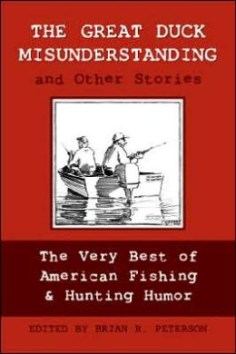 The Great Duck Misunderstanding and Other Stories: The Very Best of American Fishing and Hunting Humor