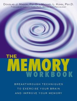 The Memory Workbook: Breakthrough Techniques to Exercise Your Brain and Improve Your Memory