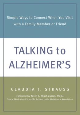 Talking to Alzheimer's: Simple Ways to Connect When You Visit with a Family Member or Friend
