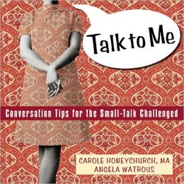 Talk to Me: Conversation Tips for the Small-Talk Challenged