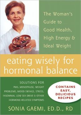 Eating Wisely for Hormonal Balance: The Woman's Guide to Good Health, High Energy, and Ideal Weight