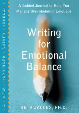 Writing for Emotional Balance: A Guided Journal to Help You Manage Overwhelming Emotions