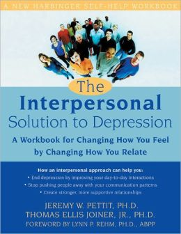 The Interpersonal Solution to Depression: A Workbook for Changing How You Feel by Changing How You Relate