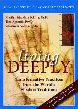 Living Deeply: Transformative Practices from the World's Wisdom Traditions
