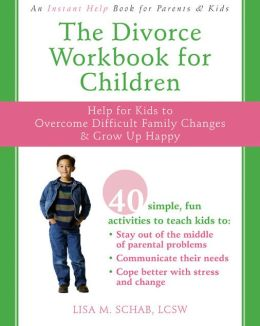The Divorce Workbook for Children: Help for Kids to Overcome Difficult Family Changes and Grow up Happy