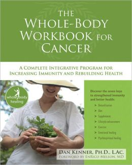 The Whole-Body Workbook for Cancer: A Complete Integrative Program for Increasing Immunity and Rebuilding Health