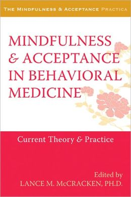 Mindfulness and Acceptance in Behavioral Medicine: Current Theory and Practice