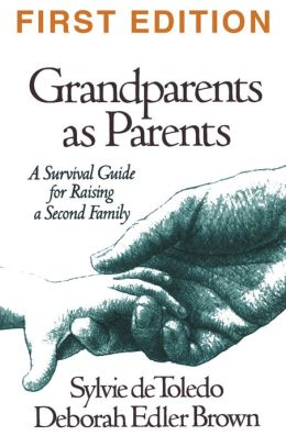 Grandparents as Parents, First Edition: A Survival Guide for Raising a Second Family