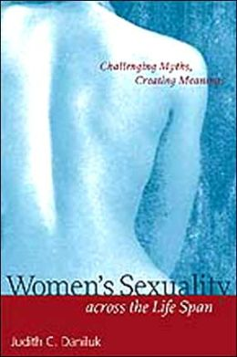 Women's Sexuality across the Life Span: Challenging Myths, Creating Meanings