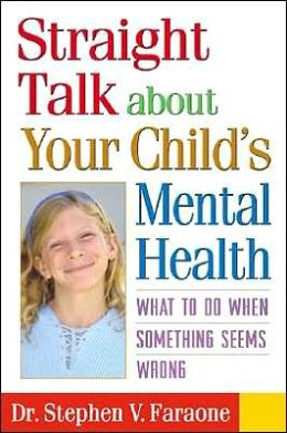 Straight Talk about Your Child's Mental Health: What to Do When Something Seems Wrong