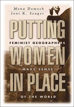 Putting Women in Place: Feminist Geographers Make Sense of the World