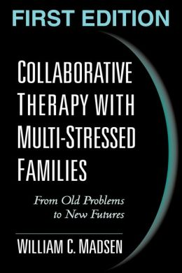 Collaborative Therapy with Multi-Stressed Families: From Old Problems to New Futures